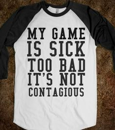 MY GAME IS SICK TOO BAD IT'S NOT CONTAGIOUS - glamfoxx.com - Skreened T-shirts, Organic Shirts, Hoodies, Kids Tees, Baby One-Pieces and Tote...