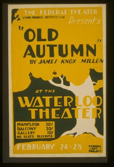 "Wikimedia Commons image page  Description  Description Title: The  Federal Theater presents ""Old autumn"" by James Knox Millen Abstract: Poster for Federal Theatre Project presentation of ""Old Autumn"" at the Waterloo Theater, showing a tree. Physical description: 1 print on board (poster) : silkscreen, color. Notes: Work Projects Administration Poster Collection (Library of Congress).; Date stamped on verso: Jul 8 1937.  Date 1936  Author Work Projects Administration Poster Collection…"