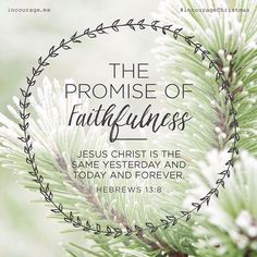 Day 13 - The Promise of Faithfulness // Jesus Christ is the same yesterday and today and forever. Hebrews // 25 Days of Christmas Promises Bible Verses Quotes, Bible Scriptures, Faith Quotes, Daily Scripture, Scripture Verses, Jesus Quotes, Wisdom Quotes, Quotes Quotes, Qoutes