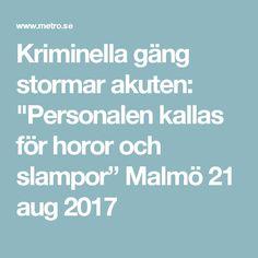 """Kriminella gäng stormar akuten: """"Personalen kallas för horor och slampor"""" Malmö 21 aug 2017"""