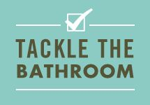 Tackle the Bathroom --                                                            Tips for cleaning bathroom hotspots using natural DIY solutions - i.e. natural oils, vinegar, baking soda