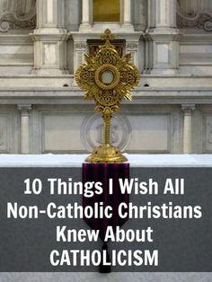10 Things I Wish all Non-Catholic Christians Knew About Catholicism via @ACatholicNewbie