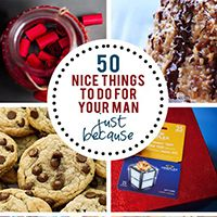 50+ Nice Things To Do For Your Man...just because