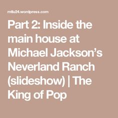 Part 2: Inside the main house at Michael Jackson's Neverland Ranch (slideshow)   The King of Pop
