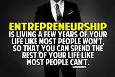 """Entrepreneurship is living a few years of your life like most people won't, so that you can spend the rest of your life like most people can't."" -Unknown #quotes"