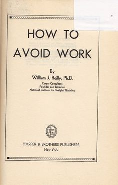 """How to Avoid Work.""  William J. Reilly, 1949."