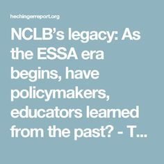 NCLB's legacy: As the ESSA era begins, have policymakers, educators learned from the past? - The Hechinger Report