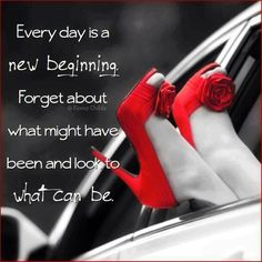 Everyday is A new Beginning Forget About What Might Have Been And look To what Can Be Red Quotes, Words Quotes, Life Quotes, Sayings, Qoutes, High Heel Quotes, Heels Quotes, New Day Motivation, What Might Have Been