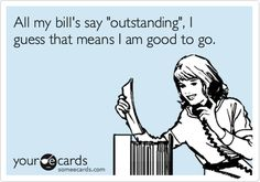 "All my bills say ""outstanding"". I guess that means I am good to go."