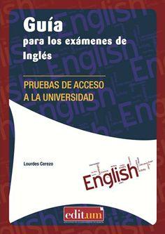 Guía para los exámenes de inglés : pruebas de acceso a la Univesidad de Murcia / Lourdes Cerezo - Murcia : Universidad de Murcia, 2013