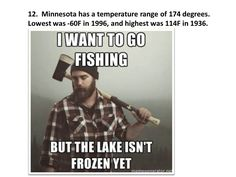 News – Minnesota Awesome - temperature range of 174 degrees. Going Fishing, Ice Fishing, Minnesota Home, Go To High School, North Country, Mixed Feelings, Proud Of Me, Heaven On Earth, Low Key