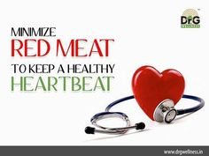 To feel good from your head to your feet, keep a healthy heart beat and live a controlled lifestyle by avoiding red meat and other related foods!