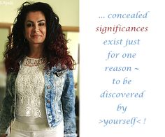 ... concealed significances exist just for one reason ~ to be discovered by >yourself< ! ( #Samara )