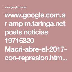 www.google.com.ar amp m.taringa.net posts noticias 19716320 Macri-abre-el-2017-con-represion.html amp