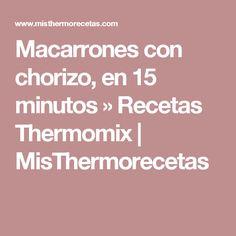 Macarrones con chorizo, en 15 minutos » Recetas Thermomix | MisThermorecetas