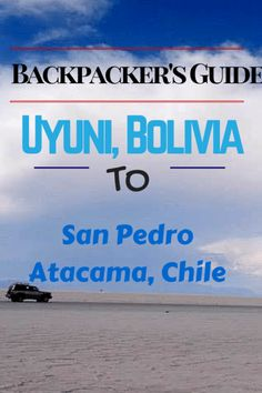 BACKPACKING 101: UYUNI, BOLIVIA TO SAN PEDRO ATACAMA, CHILE #TwoMonkeysTravelGroup