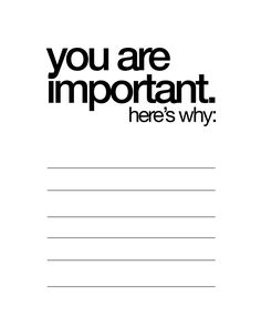 print out (free!) and fill out why somebody is important to you! SPREAD THE LOVE! :)