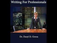 Writing for Professionals - The book trailer for Writing for Professionals by Dr, Daryl D. Green,