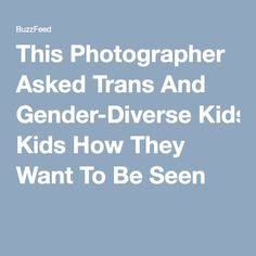 This Photographer Asked Trans And Gender-Diverse Kids How They Want To Be Seen