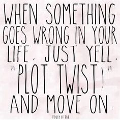 """Job & Work Motivation quote When something goes wrong in your life, just yell """"Plot twist!"""" and move on. The quote Description When something goes wrong The Words, Cool Words, Now Quotes, Great Quotes, Quotes To Live By, Humor Quotes, Quotes Inspirational, Happy Quotes, Quotes Positive"""