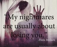 My only nightmares are losing Jesse. Luckily they are infrequent and always just nightmares.