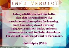Infj... true that - I love learning so much I became a teacher so I can learn always and hopefully make school better for children who are like me and those who are not