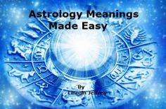 Astrology Meanings Made Easy:Signs And Meanings, House Meanings, Aspect Meanings. by Lincoln Jeffrey. $2.99. 33 pages