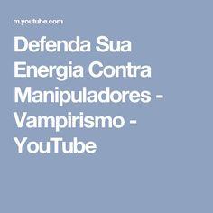 Defenda Sua Energia Contra Manipuladores - Vampirismo - YouTube