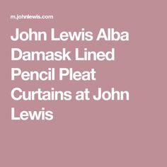 John Lewis Alba Damask Lined Pencil Pleat Curtains at John Lewis