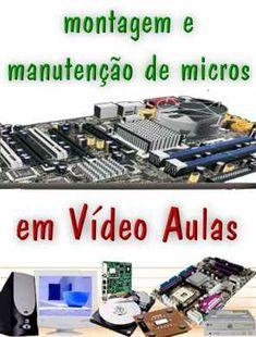 Curso em video - montagem e manutenção de micro; Veja em detalhes neste site http://www.mpsnet.net/1/392.html