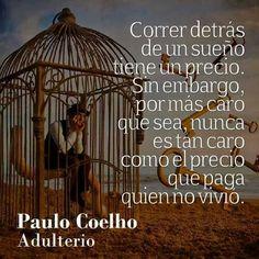 Nunca es tan caro como el precio que paga el que no vivió. Paulo Coelho