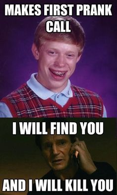 MAKES FIRST PRANK CALL  I WILL FIND YOU  AND I WILL KILL YOU Would prank call people all the time when I was little. Lol