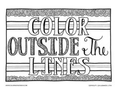 Coloring page for adults. Downloadable coloring page that reads...color outside the lines. This detailed coloring page quote celebrates creativity and will be fun to print and color.