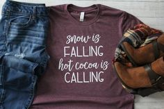 Snow Is Falling Hot Cocoa Is Calling Shirt, Christmas TShirt, Christmas Gift