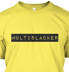 MultiSlacker t-shirt.  Funny!  Get it for only $17.95 but it ends Sept. 24th.