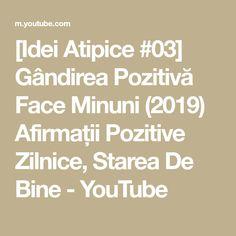 [Idei Atipice #03] Gândirea Pozitivă Face Minuni (2019) Afirmații Pozitive Zilnice, Starea De Bine - YouTube