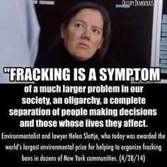 """Fracking is a symptom..."" - Helen Slottje, Anti-Fracking Activist Wins Largest Environmental Award, the Goldman Prize"
