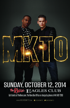 MKTO with tba Sunday, October 12, 2014 at 7pm (doors scheduled to open at 6pm) The Rave/Eagles Club - Milwaukee WI All Ages / 21+ to Drink  Purchase tickets at http://tickets.therave.com, www.eTix.com, charge by phone at 414-342-7283, or visit our box office at 2401 W. Wisconsin Avenue in Milwaukee. Box office and charge by phone hours are Mon-Sat 10am-6pm. The Rave/Eagles Club no longer sells tickets via Ticketmaster.  For the most up-to-date information, visit www.therave.com.