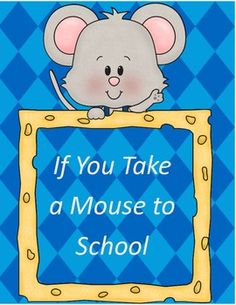 These activities can be used with both the books If You Take a Mouse to School and If You Give a Mouse a Cookie.  These could some good back to sch...