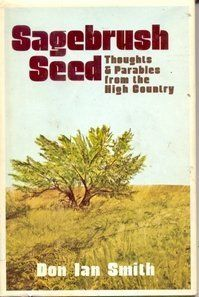 Sagebrush Seed: Thoughts & Parables From the High Country 1st edition by Smith, Don Ian published by Abingdon Hardcover null, http://www.amazon.com/dp/B00925GAIK/ref=cm_sw_r_pi_dp_Ap6Hsb0V4JHP135G $17.95