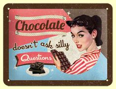 Chocolate doesn't ask silly questions -vintage retro funny quote
