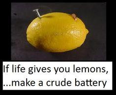 If life gives you lemons, make a crude battery