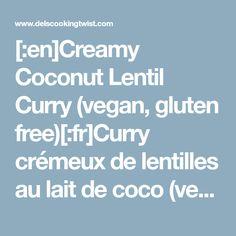 [:en]Creamy Coconut Lentil Curry (vegan, gluten free)[:fr]Curry crémeux de lentilles au lait de coco (vegan, sans gluten)[:]