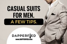 Casual Suits for Men: A Few Tips. - http://www.dapperfied.com/casual-suits-for-men/