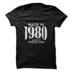 MADE IN 1980 AGED TO PERFECTION T-SHIRT. www.sunfrogshirts.com/LifeStyle/Made-in-1980-Aged-To-Perfection.html?3298 $19