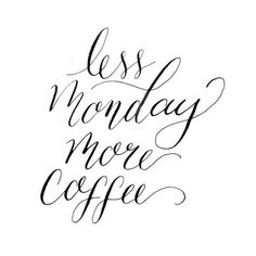 """Less Monday, more coffee."""