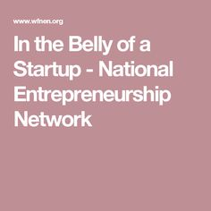 In the Belly of a Startup - National Entrepreneurship Network