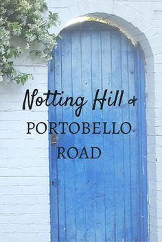 Notting Hill and Portobello Road Market: A Guide To Getting Lost in the Backstreets