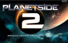 Planetside 2  Release: TBA   Playing the Beta.