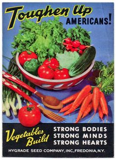 """Toughen Up Americans!"" ~ In the wake of WWII meat rationing, Victory Gardens and the consumption of vegetables was promoted to US housewives. This is the cover of a pamphlet from the Hygrade Seed Co. extolling the virtues of veggies, ca. Retro Recipes, Vintage Recipes, Vintage Advertisements, Vintage Ads, Vintage Food, Funny Vintage, Retro Ads, Vintage Paper, Vintage Signs"